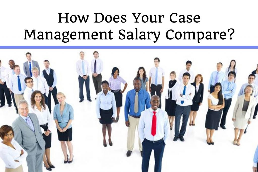 How does your case management salary compare?
